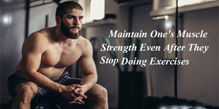Can one maintain one's muscle strength even after they stop doing exercises?